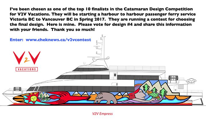 I've been chosen as one of the top 10 finalists in the Catamaran Design Competition for V2V Vacations. They will be starting a harbour to harbour passenger ferry service Victoria BC to Vancouver BC in Spring 2017. They are running a contest for choosing the final design.  Please vote for design #4 and share this information with your friends.  Click on the link to enter: http://www.cheknews.ca/v2vcontest Thank you so much!