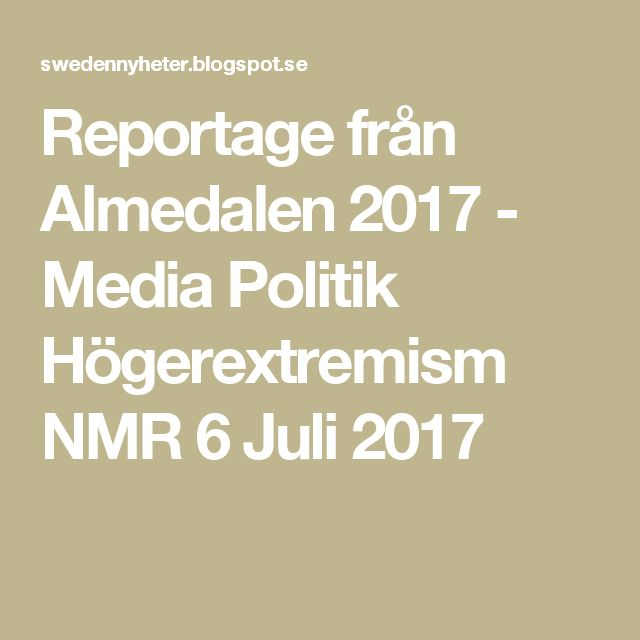Reportage från Almedalen 2017 - Media Politik Högerextremism NMR  6 Juli 2017