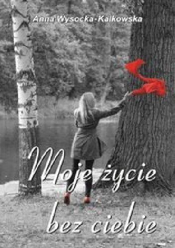 Okładka książki Moje życie bez ciebie