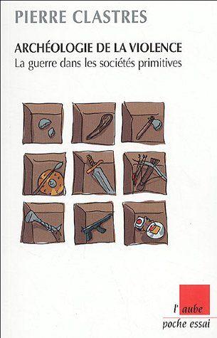 Archéologie de la violence : La guerre dans les sociétés primitives de Pierre Clastres http://www.amazon.fr/dp/2752600844/ref=cm_sw_r_pi_dp_aJ4Xvb05JNCRQ