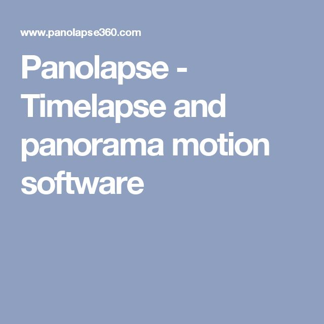 Panolapse - Timelapse and panorama motion software