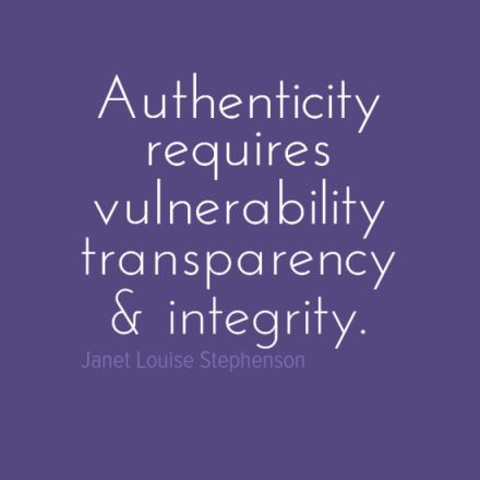 "Authenticity Quote / from TheSirensTale.com ... ""Authenticity requires vulnerability, transparency & integrity"" - Janet Louise Stephenson"