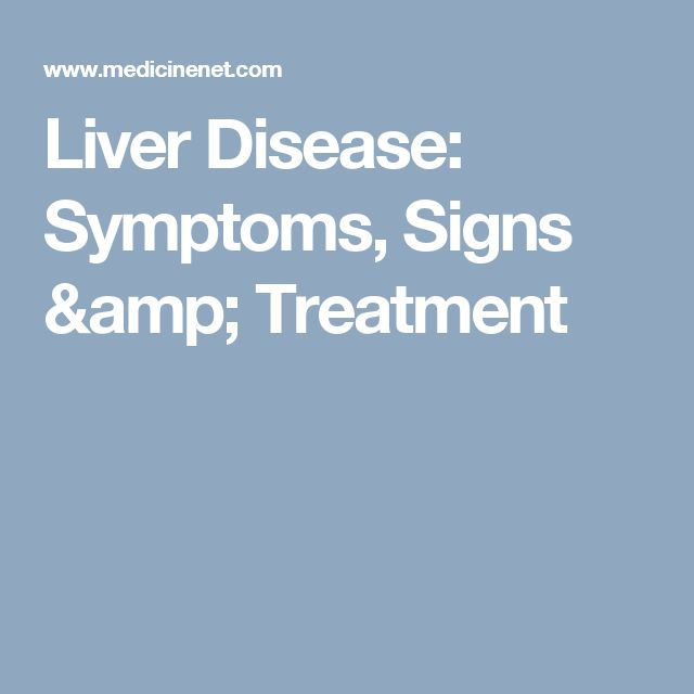 Liver Disease: Symptoms, Signs & Treatment