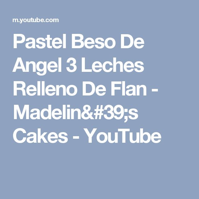 Pastel Beso De Angel 3 Leches Relleno De Flan - Madelin's Cakes - YouTube