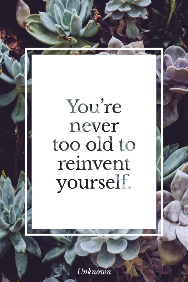 """You're never to old to reinvent yourself."" - Unknown Download and edit your own quotes in Over today."