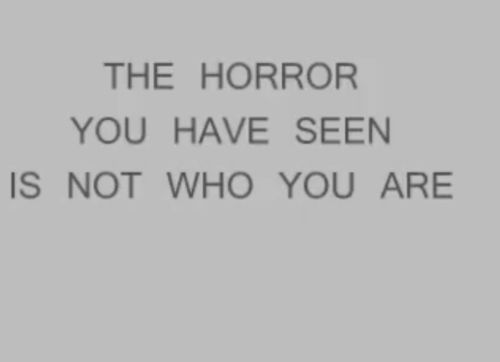 The horror, the abuse defined me for so many years. Only this year, 2013, have I begun to accept a very different concept of who I am.