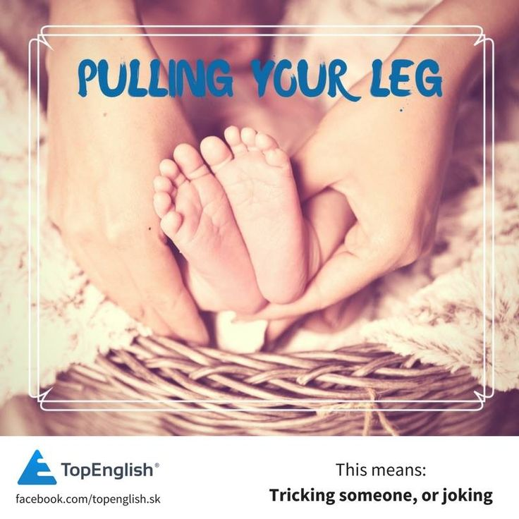 pulling your leg