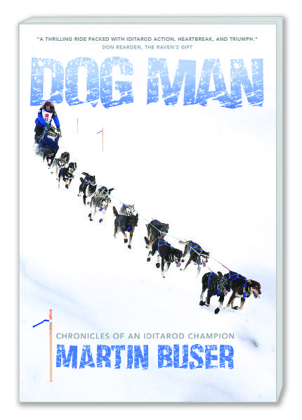 DOG MAN by Martin Buser Chronicles of an Iditarod Champion : Shop   Happy Trails Kennels