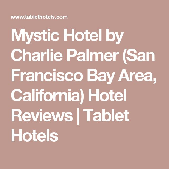 Mystic Hotel by Charlie Palmer (San Francisco Bay Area, California) Hotel Reviews | Tablet Hotels