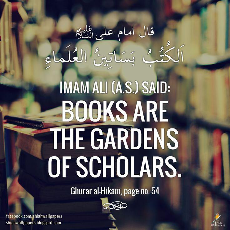 Imam Ali (a.s.) said Books are the gardens of scholars  (Ghurar al-Hikam, page no. 54)