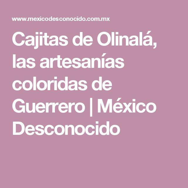 Cajitas de Olinalá, las artesanías coloridas de Guerrero | México Desconocido
