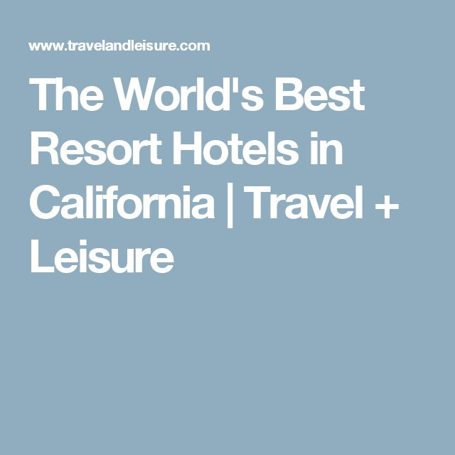 The World's Best Resort Hotels in California   Travel + Leisure