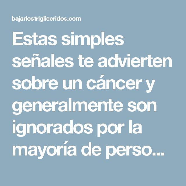 Estas simples señales te advierten sobre un cáncer y generalmente son ignorados por la mayoría de personas – Hoy Aprendí Salud
