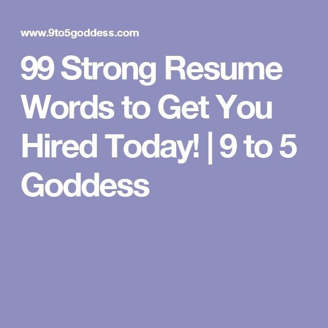 99 Strong Resume Words to Get You Hired Today! | 9 to 5 Goddess
