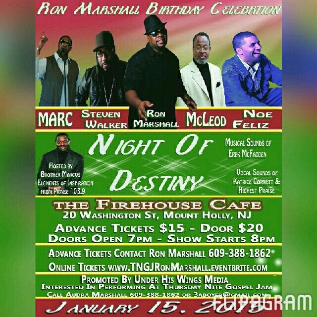 PLEASE JOIN US AT RON MARSHALL'S BIRTHDAY CELEBRATION At The Thursday Nite Gospel Jam at The Firehouse Cafe. With Special Guest: Noe Feliz, McLeod, Steven Walker, Marc & Host Brother Marcus C Smith of Elements of Inspiration from Praise 103.9. The Firehouse Cafe 20 Washington St, Mount Holly, NJ.  Doors Open At 7pm/Show Starts at 8pm. Advance Tickets $15/Door $20 609 388 1862. YOU DO NOT WANT TO MISS THIS SHOW!  #flipagram  ♫ Music:  made with @flipagram. Music by Ron Marshall