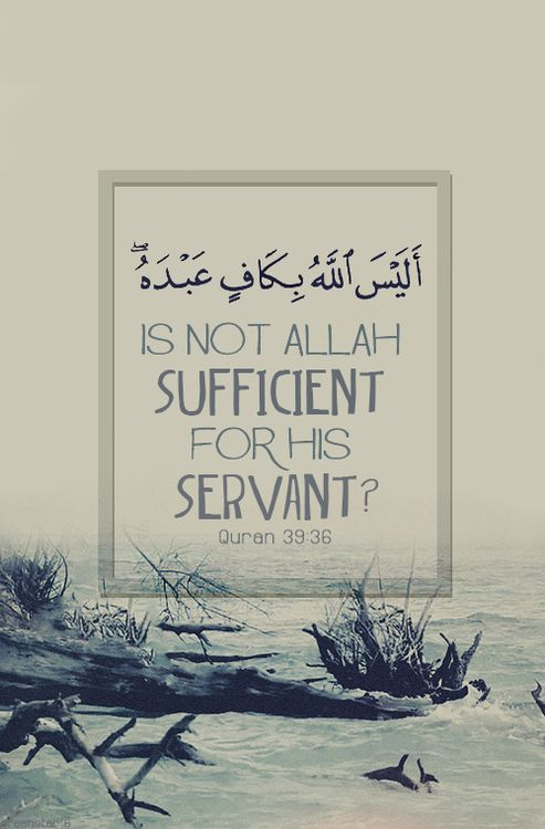 Is not Allah sufficient for His servant?