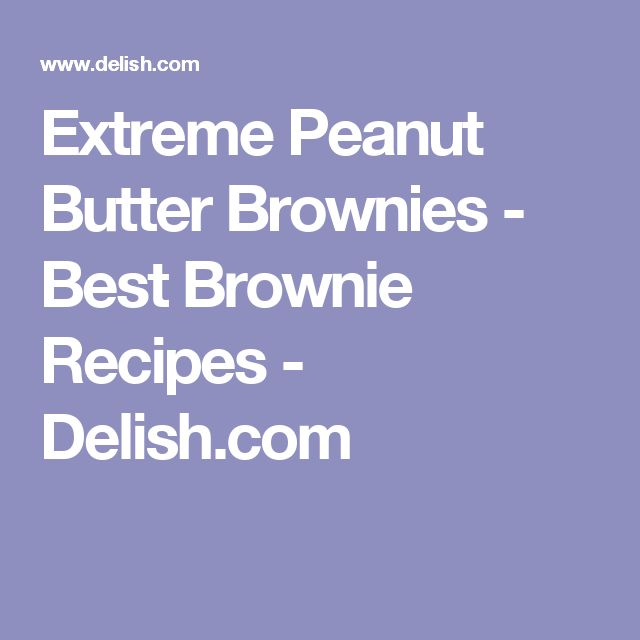 Extreme Peanut Butter Brownies - Best Brownie Recipes - Delish.com