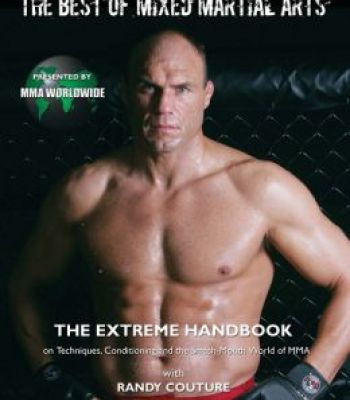 The Best Of Mixed Martial Arts: The Extreme Handbook On Techniques Conditioning And The Smash-Mouth World Of Mma PDF