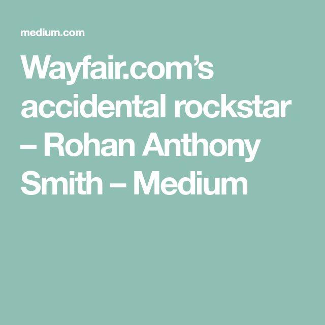 Wayfair.com's accidental rockstar – Rohan Anthony Smith – Medium