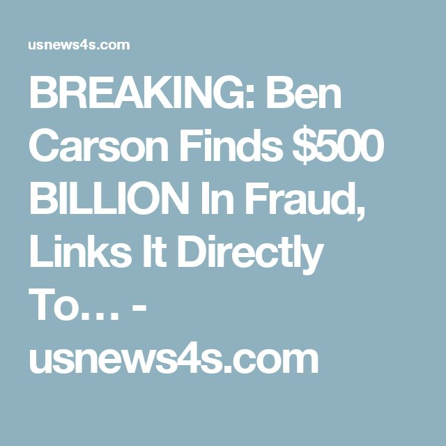 BREAKING: Ben Carson Finds $500 BILLION In Fraud, Links It Directly To… - usnews4s.com