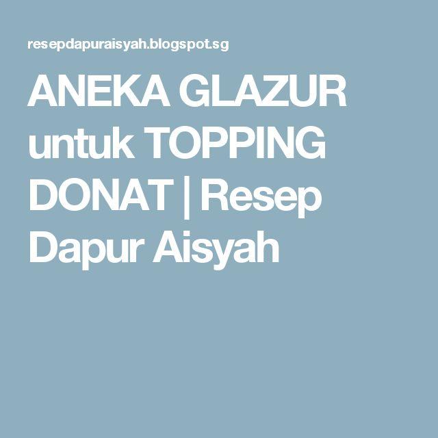 ANEKA GLAZUR untuk TOPPING DONAT | Resep Dapur Aisyah