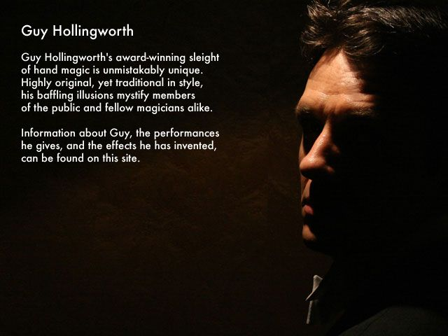 Guy Hollingworth - one of the most gifted card magicians around.  Catch his 'Expert at the Card Table' show if you can.