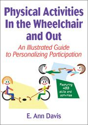 Physical activities in the wheelchair and out : an illustrated guide to personalizing participation -  Davis, Ann E. -  plaats 617.1.6 # Sport en gehandicapten