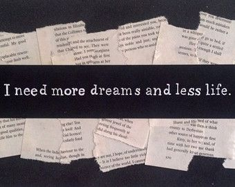 """""""I need more dreams and less life. I need that dark in a little more light. I cried tears you'll never see"""