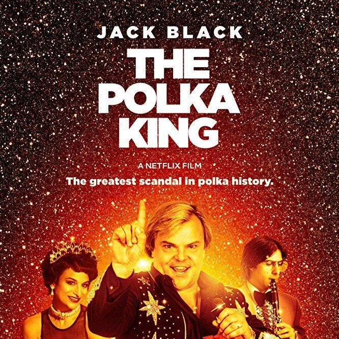 The Polka King (Netflix Original Film-January 12, 2018) a biography true-drama film directed by Maya Forbes. Jan Lewan, a striving shop owner pursuing the American dream, becomes the local Pennsylvania polka legend. He fleeces investors, bribes officials to build a personal music empire becaming the world's only known Polka Ponzi Scheme. His actions shocks his fans and lands him in jail. Stars: Jack Black, Jenny Slate, Jason Schwartzman, Jacki Weaver, Vanessa Bayer, J.B. Smoove, Willie…