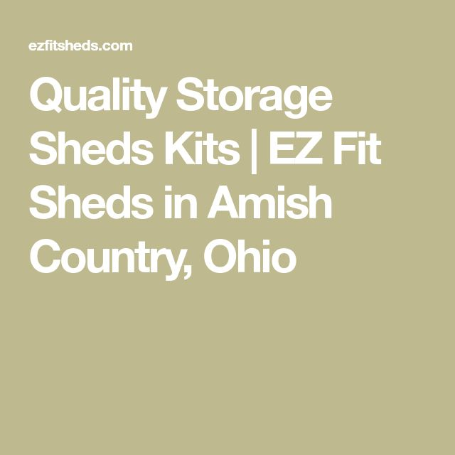 Quality Storage Sheds Kits   EZ Fit Sheds in Amish Country, Ohio