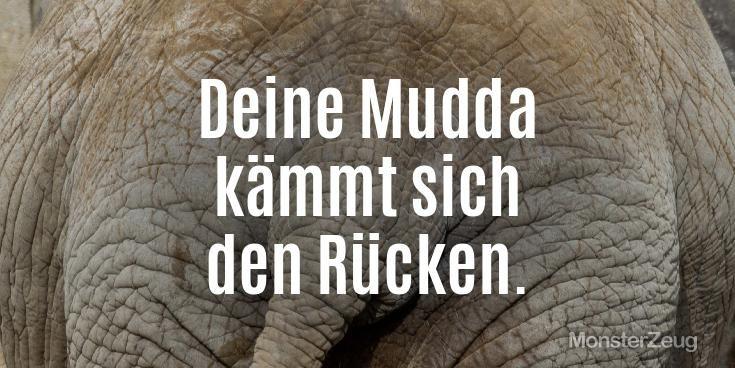 """Die besten Deine Mutter Witze: """"Deine Mudda  kämmt sich  den Rücken."""" Jetzt eigenen Witz erstellen und teilen. #Monsterzeug #Mutterwitze #Mutter #Mudda #Witze #Sprüche"""