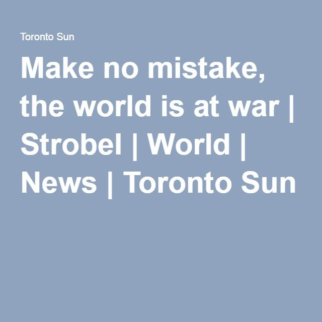 Make no mistake, the world is at war | Strobel | World | News | Toronto Sun