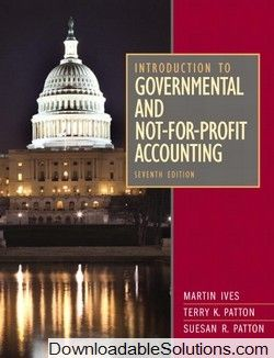 This is the Test Bank for Introduction to Governmental and Not-for-Profit Accounting, 7th edition. Downloadable full answers, solutions in pdf,word.