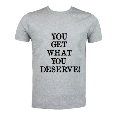 Get Deserve T-Shirt Size: S M L X L. Order: 087782342244 info@excelcy.com  http://www.excelcy.com/2013/04/you-get-what-you-deserve.html