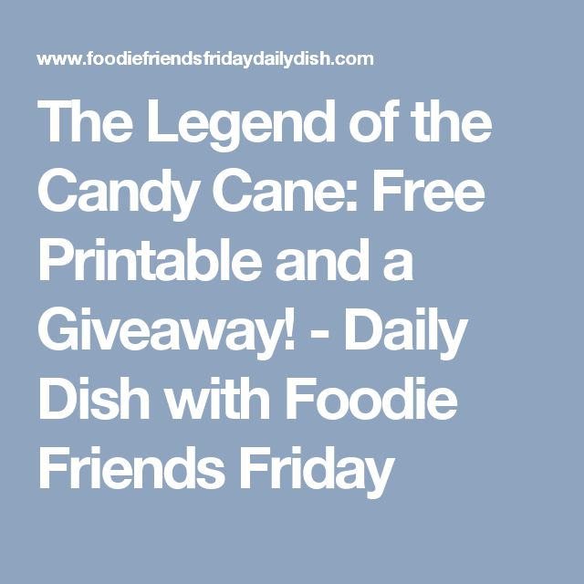 The Legend of the Candy Cane: Free Printable and a Giveaway! - Daily Dish with Foodie Friends Friday
