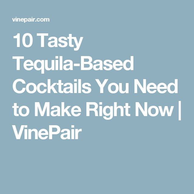 10 Tasty Tequila-Based Cocktails You Need to Make Right Now | VinePair