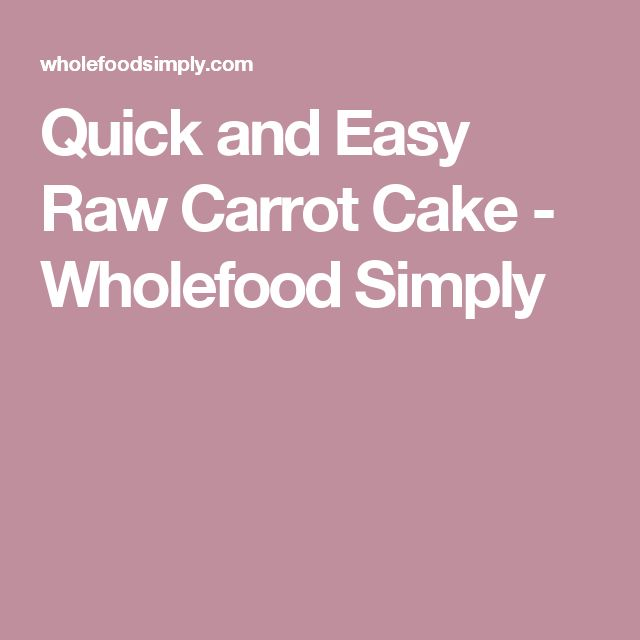 Quick and Easy Raw Carrot Cake - Wholefood Simply