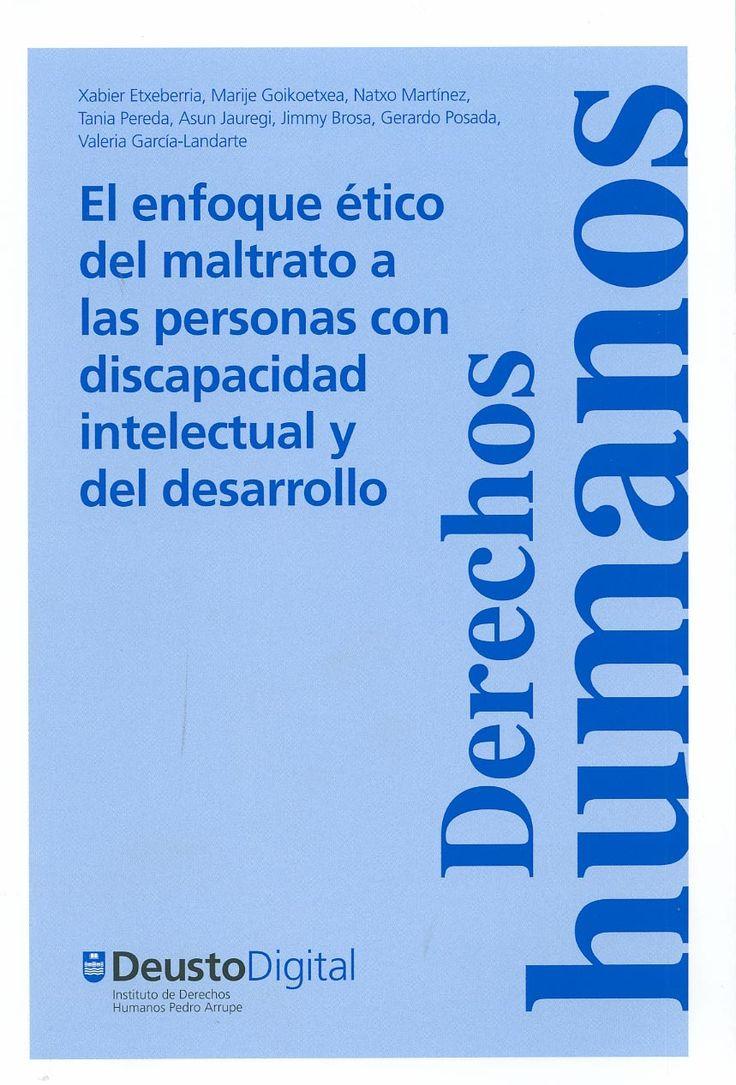 El enfoque ético del maltrato a las personas con discapacidad intelectual y del desarrollo / Xabier Etxeberria...[et al.]. -  Bilbao : Universidad de Deusto, 2013