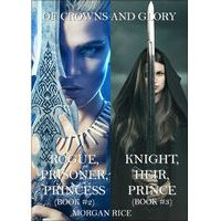 Of Crowns and Glory Bundle: Rogue, Prisoner, Princess and Knight, Heir, Prince (Books 2 and 3) by Morgan Rice