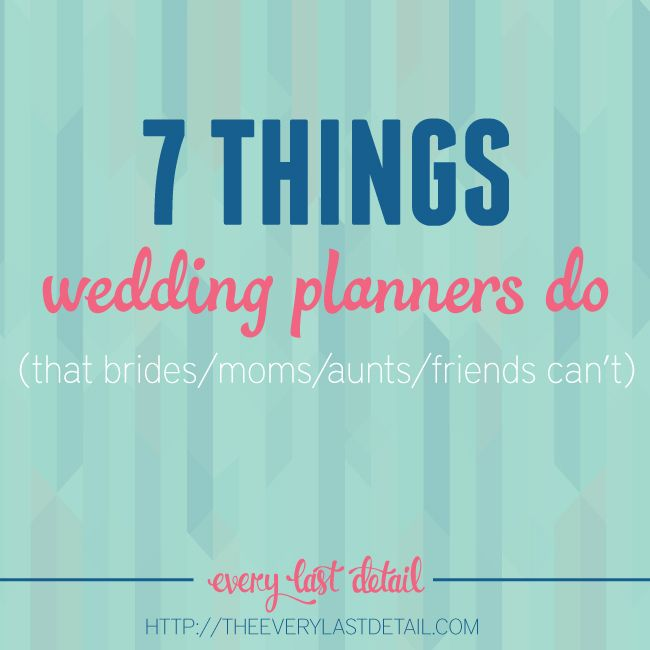 7 Things Wedding Planners Do (That Brides/Moms/Aunts/Friends Cant)