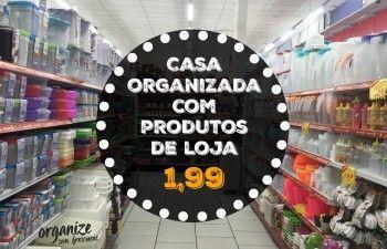 Organize sem Frescuras | Rafaela Oliveira » Arquivos » Casa Organizada com produtos de loja de 1,99 ( R$ 5,00 a R$ 30,00)
