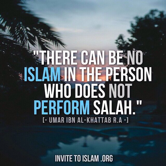"""""""There can be no Islam in the person who does not perform salah."""" - Umar ibn al-Khattab رضي الله عنه"""