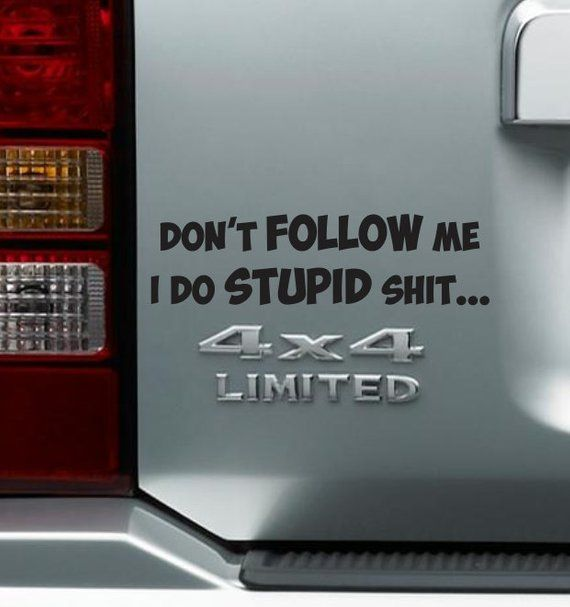 Funny Bumper Sticker Don T Follow Me I Do Stupid Shit Vinyl Decal Car Truck Suv Window Stick Funny Bumper Stickers Funny Car Decals Car Decals Vinyl
