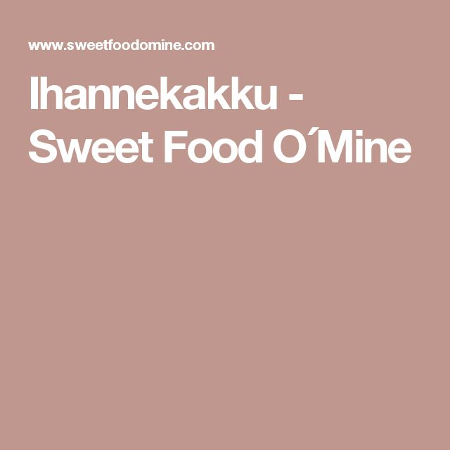 Ihannekakku - Sweet Food O´Mine