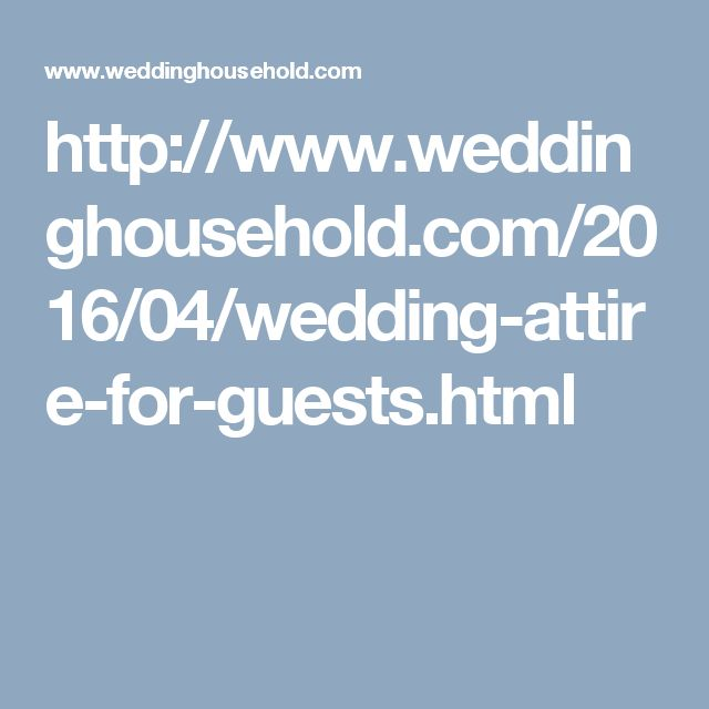 http://www.weddinghousehold.com/2016/04/wedding-attire-for-guests.html
