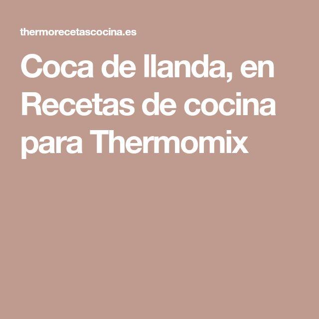 Coca de llanda, en Recetas de cocina para Thermomix