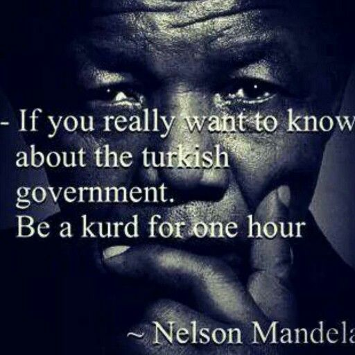 """Nelson Mandela quote about Kurds  Nelson Mandela deserves so much respect for everything he did and said. He supported the Kurdish Nation and was compared to Abdullah Öcalan because """"both have struggled for their people"""".  In 1992 he refused to accept the Atatürk-Peace-Award because of the oppression of the Kurds by the Turkish government. After he refused the Award the Turkish media called him an """"ugly African and a terrorist"""".  Nelson Mandela was and will always be the voice of Peace…"""