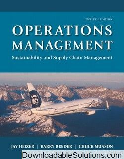 Solutions Manual for Operations Management: Sustainability and Supply Chain Management, 12th Edition, Heizer, Render & Munson download answer key, test bank, solutions manual, instructor manual, resource manual, laboratory manual, instructor guide, case solutions