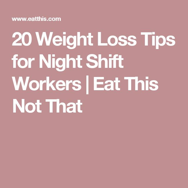20 Weight Loss Tips for Night Shift Workers | Eat This Not That                                                                                                                                                                                 More