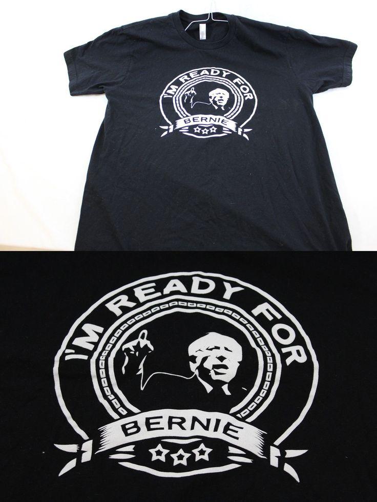 Bernie Sanders: Large Black Ready For Bernie Bernie Sanders President T Shirt BUY IT NOW ONLY: $20.95